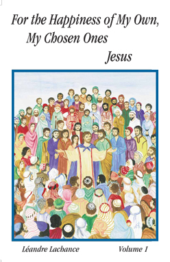 For the Happiness of My Own, My Chosen Ones. JESUS – Volume 1
