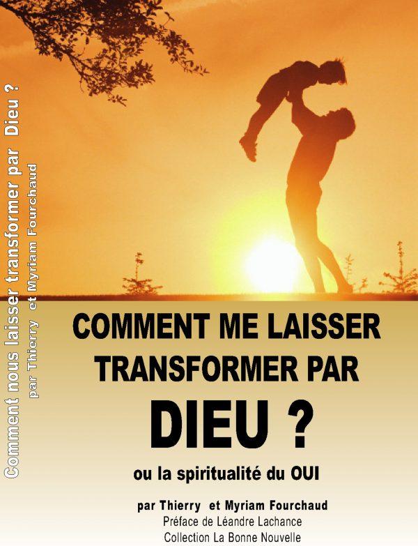 Comment me laisser transformer par DIEU ?, par Thierry Fourchaud