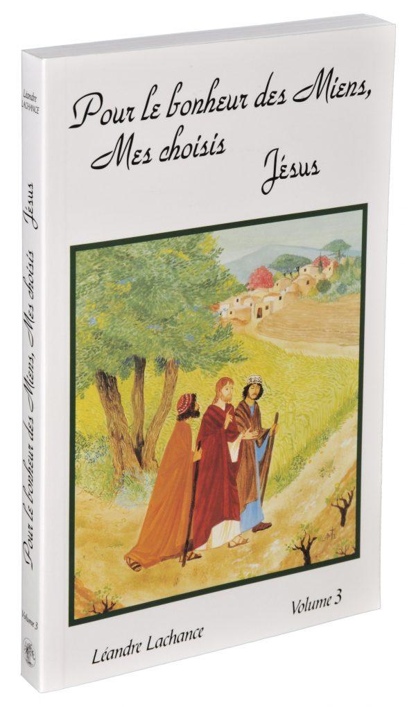 Pour le Bonheur des Miens, Mes Choisis – Jésus – Tome 3