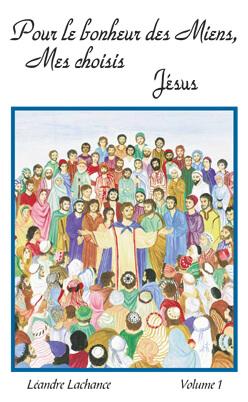 Pour le Bonheur des Miens mes Choisis Jésus Volume 1