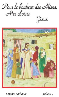 Pour le Bonheur des Miens mes Choisis Jésus Volume 2