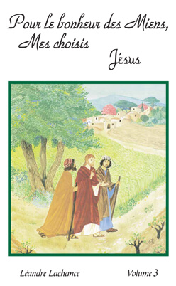 Pour le Bonheur des Miens mes Choisis Jésus Volume 3