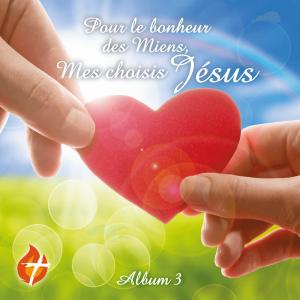 CD de chants #3 « Pour le Bonheur des Miens, Mes choisis – Jésus »